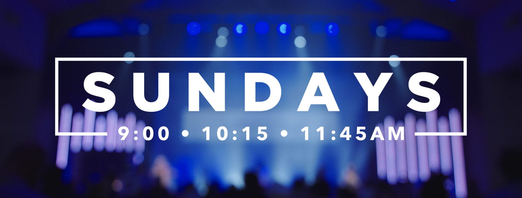 Sundays 9:00 = 10:15 - 11:45AM